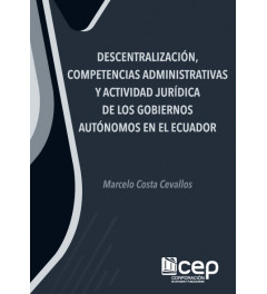 Descentralización, Competencias Administrativas y Actividad Jurídica de los Gobiernos Autónomos en el Ecuador