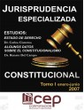 Jurisprudencia Especializada Constitucional Tomo I 2007