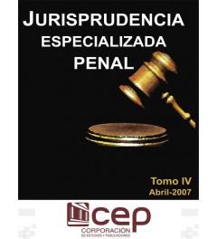 Jurisprudencia Especializada Penal Tomo IV 2007