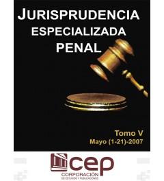 Jurisprudencia Especializada Penal Tomo V 2007