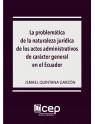 La problemática de la naturaleza jurídica de los actos administrativos de carácter general en el Ecuador